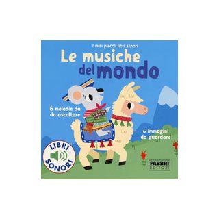 Le musiche del mondo. I miei piccoli libri sonori. Ediz. a colori - Du Bouchet Paule; Babin C. (cur.)