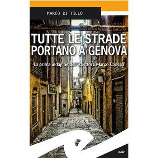 Tutte le strade portano a Genova. La prima indagine dell'ispettore Marco Canepa - Di Tillo Marco