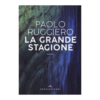 La grande stagione - Ruggiero Paolo
