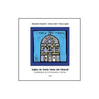 L'église de Santa Maria dei Miracoli. L'architecture de la Renaissance à Venise. Ediz. illustrata - Bassotto Alessandra; Latini Monica; Lugato Franca