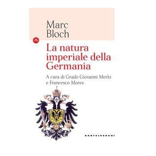 La natura imperiale della Germania - Bloch Marc; Merlo G. G. (cur.); Mores F. (cur.)