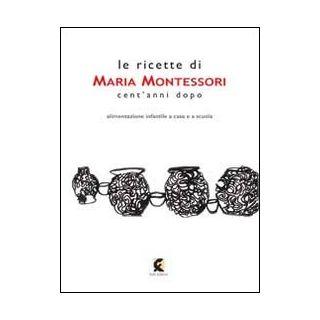 Le ricette di Maria Montessori cent'anni dopo - De Sanctis L. (cur.)