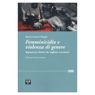 Femminicidio e violenza di genere. Appunti per donne che vogliono raccontare - Tringali Maria Concetta