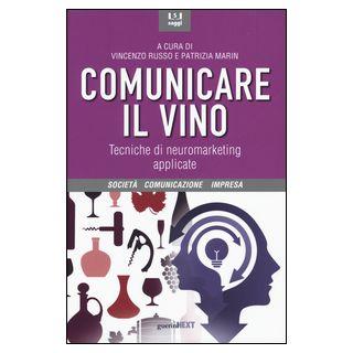 Comunicare il vino. Tecniche di neuromarketing applicate - Russo V. (cur.); Marin P. (cur.)
