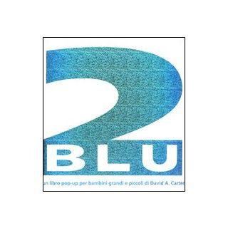 Due blu. Libro pop-up. Ediz. illustrata - Carter David A.