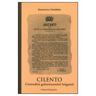 Cilento. Contadini galantuomini briganti - Chieffallo Domenico