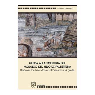 Guida alla scoperta del mosaico del Nilo di Palestrina-Discover the mosaic of Palestrina. A guide. Ediz. illustrata - Fiasco Andrea