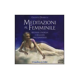 Meditazioni al femminile. Ricevere energia e bellezza dall'universo - Dembech Giuditta