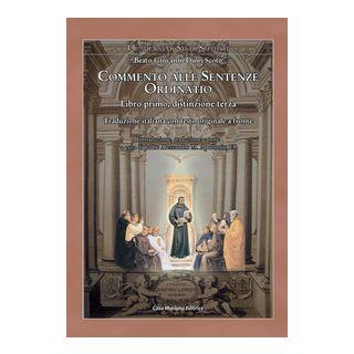 Ordinatio. Commento alle Sentenze. Libro primo, distinzione terza. Ediz. multilingue - Duns Scoto Giovanni; Apollonio A. M. (cur.)