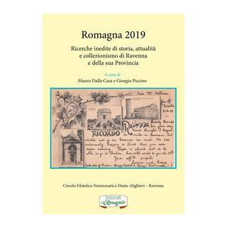 Romagna 2019. Ricerche inedite di storia, attualità e collezionismo di Ravenna e della sua provincia - Dalla Casa M. (cur.); Piccino G. (cur.)