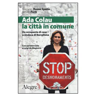 Ada Colau, la città in comune. Da occupante di case a sindaca di Barcellona - Russo Spena Giacomo; Forti Steven