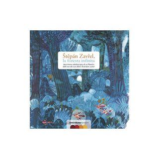 Stepán Zavrel, la foresta infinita. Descrizione caleidoscopica di un maestro dalle voci dei suoi allievi, illustratori, autori - Benevelli A. (cur.); Landmann B. (cur.); Serofilli L. (cur.)