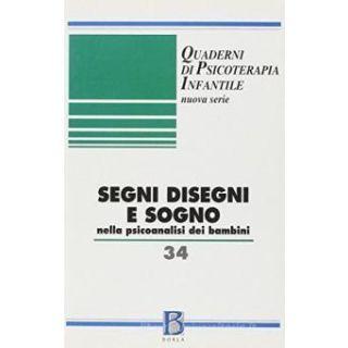 Quaderni di psicoterapia infantile. Vol. 34: Segni, disegni e sogno nella psicoanalisi dei bambini - Brutti C. (cur.); Brutti R. (cur.)