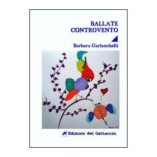 Ballate controvento - Garlaschelli Barbara