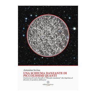 Una schiuma danzante di piccolissimi quanti. L'universo di Carlo Rovelli, il «filosofo viandante» che imprime al divenire il carattere dell'essere - Serina Antonino
