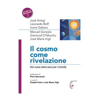 Il Cosmo come rivelazione. Una nuova storia sacra per l'umanità - Fanti C. (cur.); Vigil J. M. (cur.)