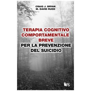 Terapia cognitivo comportamentale breve per la prevenzione del suicidio - Bryan Craig J.; Rudd M. David