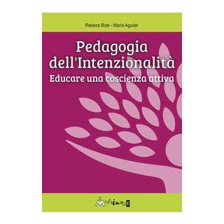 Pedagogia dell'intenzionalità. Educare una coscienza attiva - Aguilar A. Mario; Bize B. Rebeca