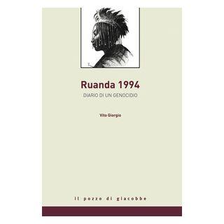 Rwanda 1994. Diario di un genocidio - Giorgio Vito