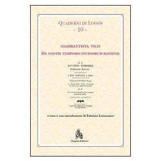De nostri temporis studiorum ratione - Vico Giambattista; Lomonaco F. (cur.)