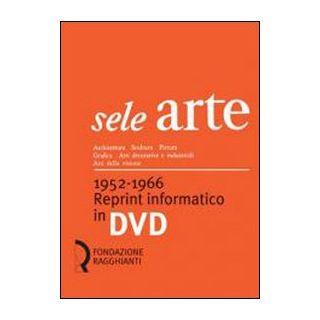 Sele arte (1952-1966). Reprint informatico. DVD-ROM - Fagone V. (cur.)