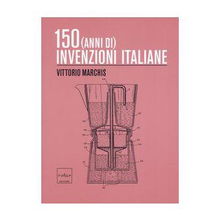 150 (anni di) invenzioni italiane - Marchis Vittorio