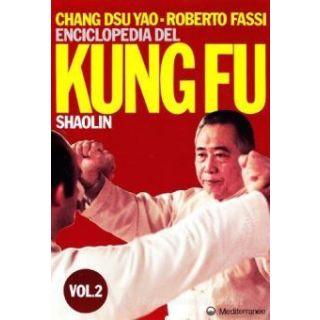 Enciclopedia del kung fu Shaolin. Vol. 2 - Fassi Roberto; Chang Dsu Yao