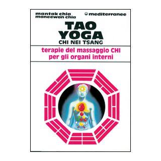 Tao yoga. Chi Nei Tsang. Terapie del massaggio Chi per gli organi interni - Chia Mantak; Chia Maneewan