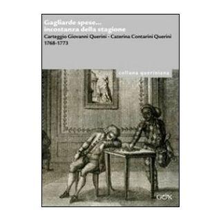 Gagliarde spese... incostanza della stagione. Carteggio Giovanni Querini, Caterina Contarini Querini 1768-1773 - Fancello A. (cur.); Gambier M. (cur.)