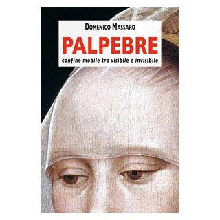Palpebre/confine mobile tra visibile e invisibile - Massaro Domenico; Kali Agostini Roberta
