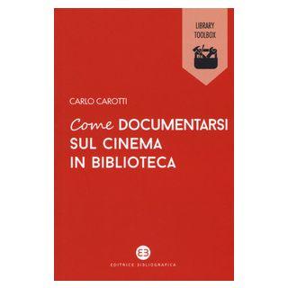 Come documentarsi sul cinema in biblioteca - Carotti Carlo