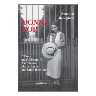 Donna pop «paura non abbiamo». L'immagine della donna nel canto popolare. Con CD Audio - Rabagliati Annalisa