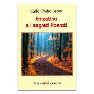 Ernestina e i segreti liberati - Leoni Carlo Emilio; Vicario P. (cur.)