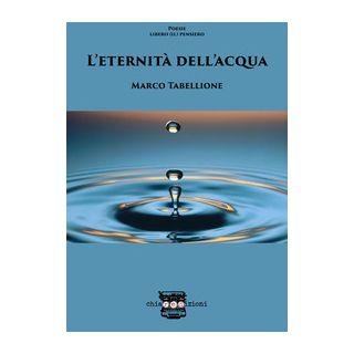 L'eternità dell'acqua - Tabellione Marco