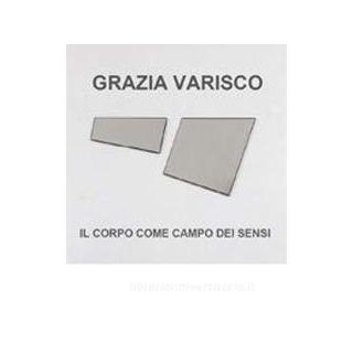 Grazia Varisco. Il corpo come campo dei sensi. Ediz. illustrata - Zanchetta A. (cur.)