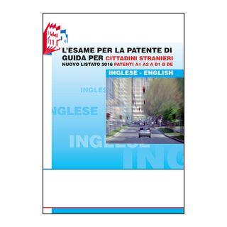 L'esame per la patente di guida per cittadini stranieri. Nuovo listato 2016 patenti A1 A2 e B1 B BE - Bottoli Luciana; Bottoli Stefano