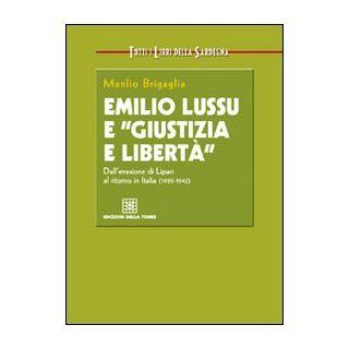Emilio Lussu e «giustizia e libertà». Dall'evasione di Lipari al ritorno in Italia - Brigaglia Manlio