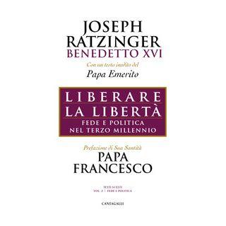 Liberare la libertà. Fede e politica nel terzo millennio - Benedetto XVI (Joseph Ratzinger)