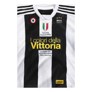 I colori della vittoria. Le maglie che hanno fatto la storia della Juventus - Calzaretta Nicola
