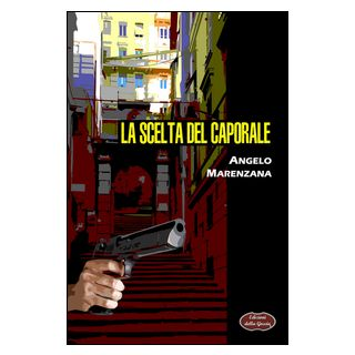 La scelta del caporale - Marenzana Angelo