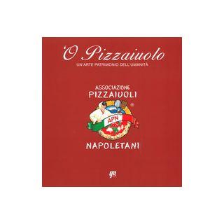 O' pizzaiuolo. Un'arte patrimonio dell'umanità -