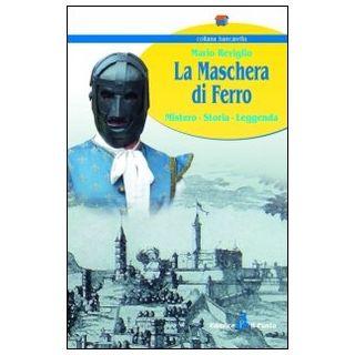 La maschera di ferro. Mistero, storia, leggenda - Reviglio Mario
