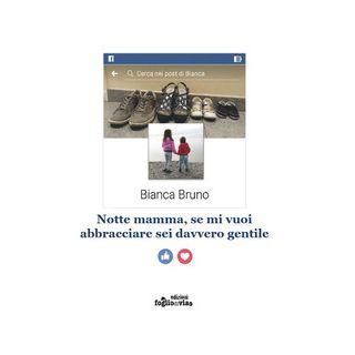 Notte mamma, se mi vuoi abbracciare sei davvero gentile - Bruno Bianca
