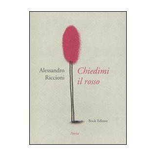 Chiedimi il rosso - Riccioni Alessandro; Scrignòli M. (cur.)