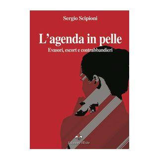 L'agenda in pelle. Evasori, escort e contrabbandieri - Scipioni Sergio - Edizioni dEste
