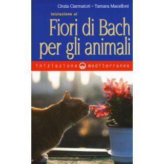 Iniziazione ai fiori di Bach per gli animali - Ciarmatori Cinzia; Macelloni Tamara