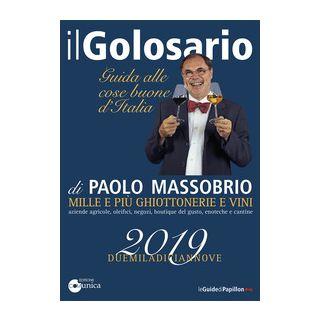 Il golosario 2019 Guida alle cose buone d'Italia - Massobrio Paolo