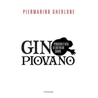 Gino Piovano. Pensiero e vita di un freak santo - Gherlone Piermarino
