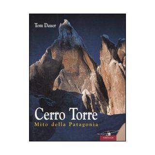 Cerro Torre. Mito della Patagonia - Dauer Tom