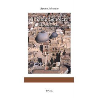 Il Santo Sepolcro a Gerusalemme - Salvarani Renata